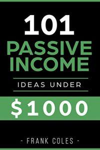 Passive Income Ideas 101 Passive Income Ideas Under $1000