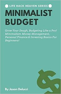 Minimalist Budget Grow Your Dough, Budgeting Like a Pro! Minimalism Money Management, Personal Finance & Investing Basics For Beginners